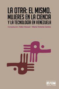 La otra: el mismo. Mujeres en la ciencia y la tecnología en Venezuela