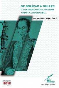 De Bolívar a Dulles. El panamericanismo, doctrina y práctica imperialista