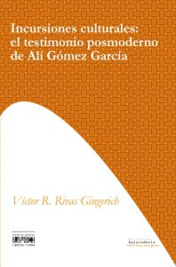 Incursiones culturales: el testimonio posmoderno de Alí Gómez García