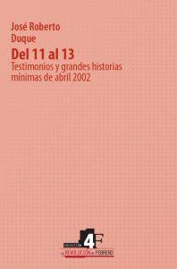 Del 11 al 13. Testimonios y grandes historias mínimas de abril 2002