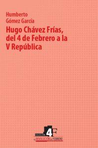 Hugo Chávez Frías, del 4 de Febrero a la V República