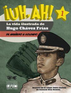 ¡UH, AH! La vida ilustrada de Hugo Chávez Frías. Tomo I