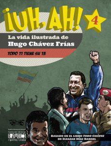 ¡UH, AH! La vida ilustrada de Hugo Chávez Frías. Tomo IV