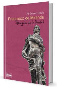 Francisco de Miranda, peregrino de la libertad