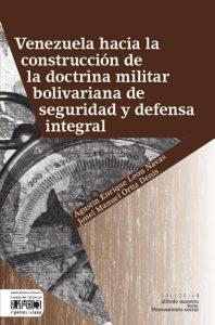 Venezuela hacia la construcción de la doctrina militar bolivariana de seguridad y defensa integral