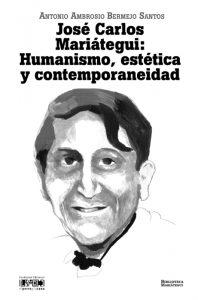 José Carlos Mariátegui: Humanismo, estética y contemporaneidad