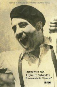 """Encuentro con Argimiro Gabaldón. El comandante """"Carache"""""""