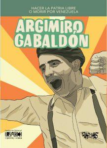 Hacer la patria libre o morir por Venezuela: Argimiro Gabaldón