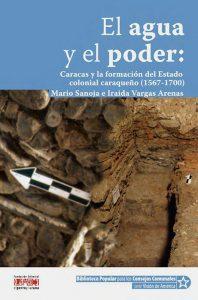 El agua y el poder: Caracas y la formación del Estado colonial caraqueño (1567-1700)