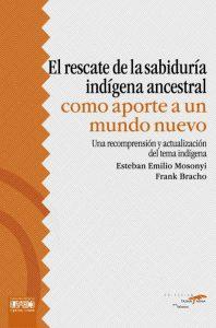 El rescate de la sabiduría indígena ancestral como un aporte a un nuevo mundo