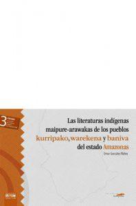Las literaturas indígenas maipure-arawakas de los pueblos kurripako, warekena y baniva del estado Amazonas