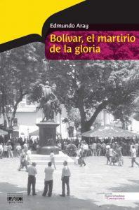 Bolívar, el martirio de la gloria