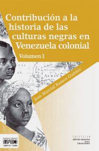 Contribución a la historia de las culturas negras en Venezuela colonial.Vol I