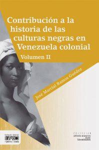 Contribución a la historia de las culturas negras en Venezuela colonial.Vol II