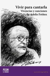 Vivir para cantarla: vivencias y canciones de Adelis Fréitez