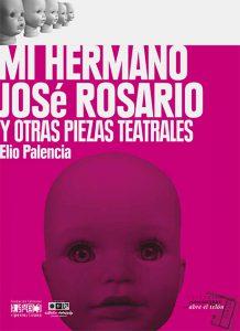 Mi hermano José Rosario y otras piezas teatrales